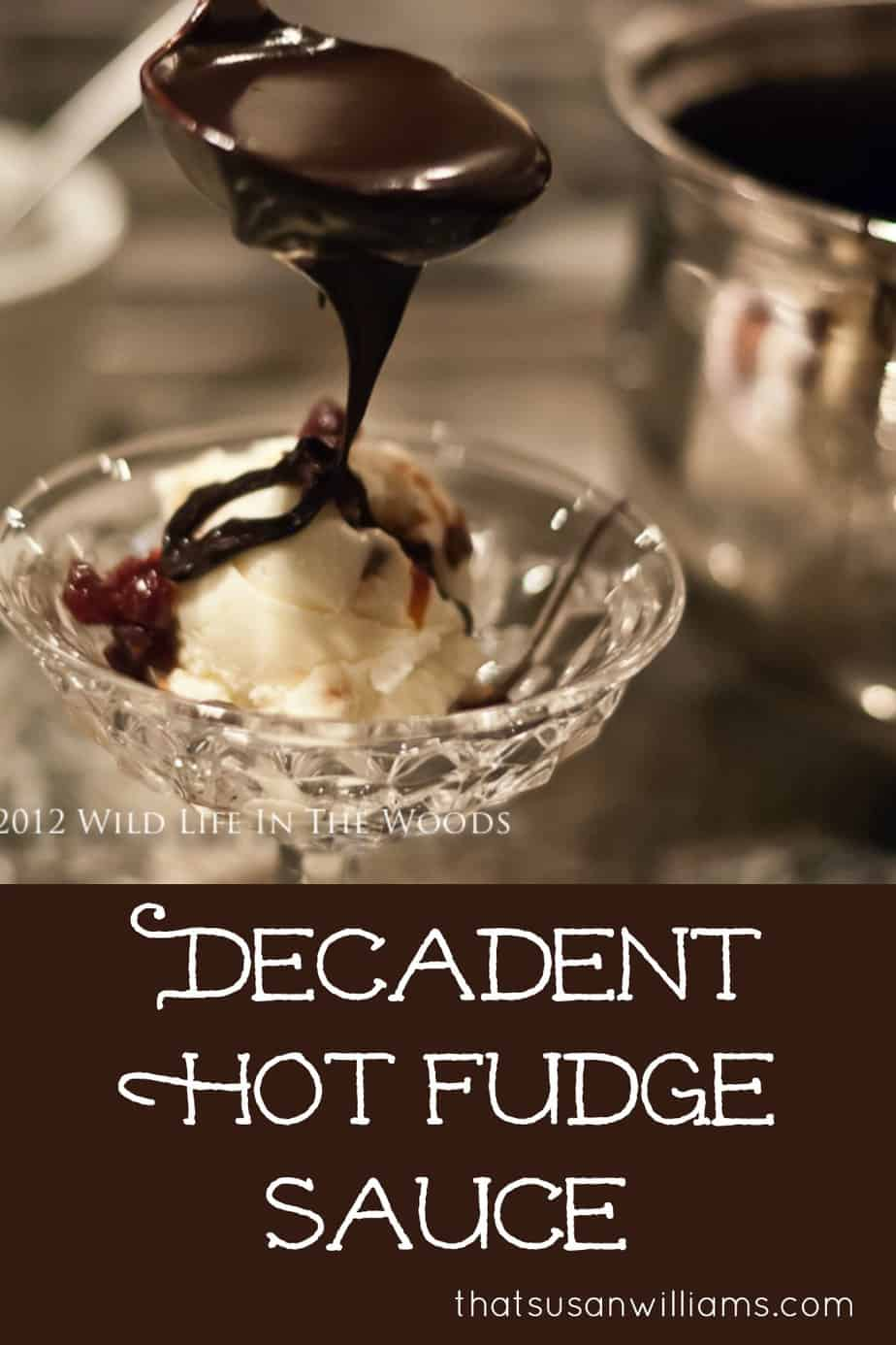 I could eat this Decadent Hot Fudge Sauce Recipe day after day, for the rest of my life, and I'd groan with pleasure, every time. You've GOT to try it! #hotfudgesauce #homemade #recipe #foricecream