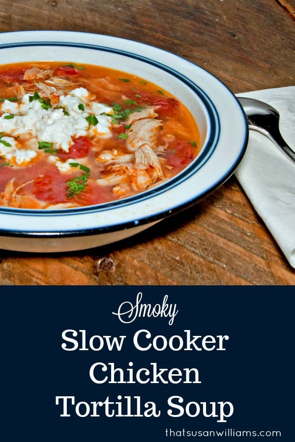 Smoky Slow Cooker Chicken Tortilla Soup #chicken #tortillasoup #soup #slowcooker #comfortfood