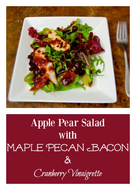 The perfect salad or side dish for Thanksgiving: Apple Pear Salad with Maple Pecan Bacon and Cranberry Vinaigrette #Thanksgiving #thanksgivingsalad #bacon