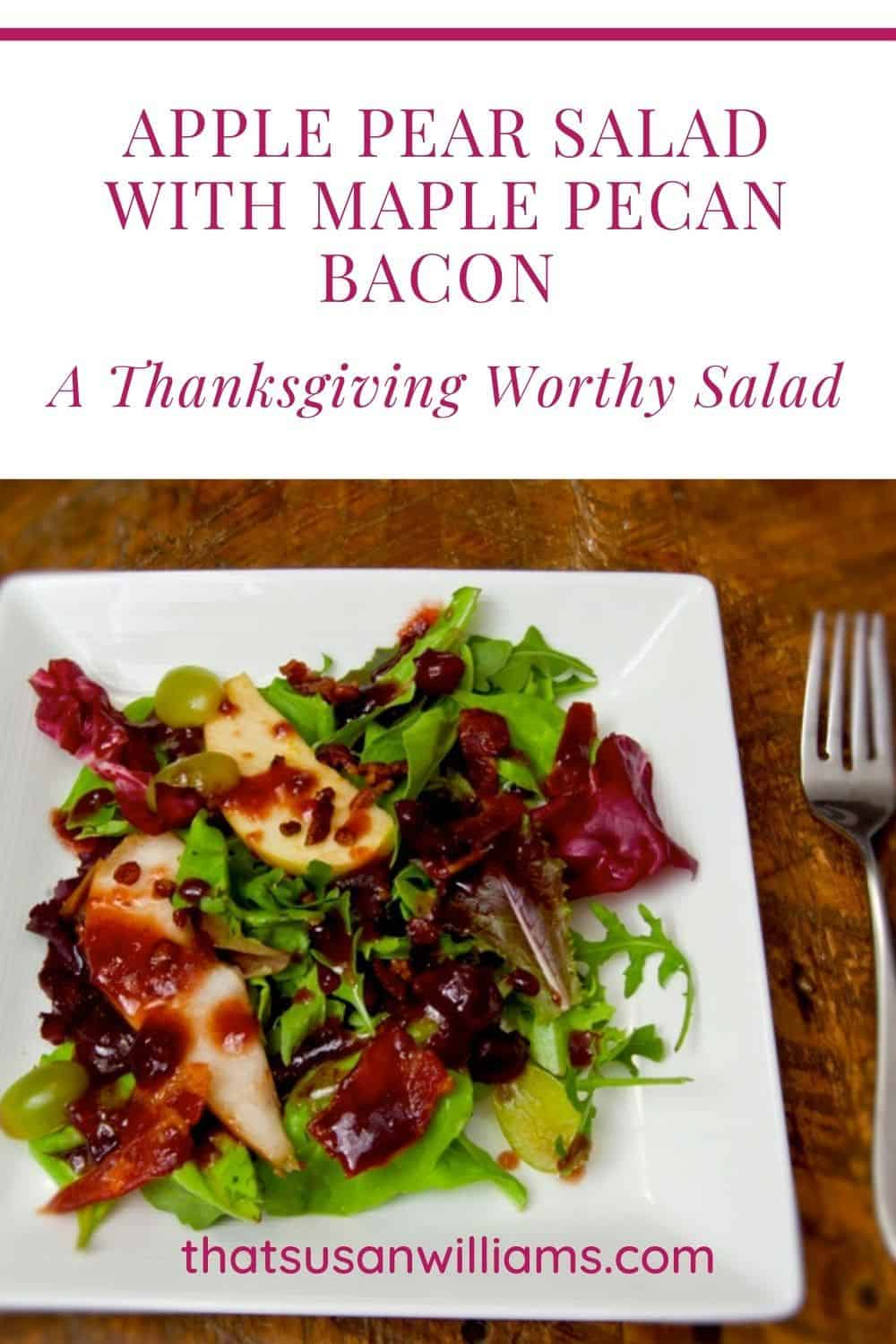 The perfect salad or side dish for Thanksgiving: Apple Pear Salad with Maple Pecan Bacon and Cranberry Vinaigrette