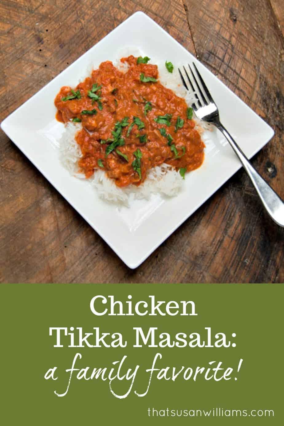 Chicken Tikka Masala: a family favorite #Indiancuisine #familyfavorite #weeknightmeal