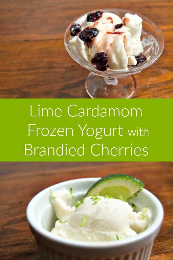 Lime Cardamom Frozen Yogurt with Brandied Cherries - That
