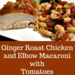 Ginger Roast Chicken and Elbow Macaroni with Tomatoes and Pan Sauce