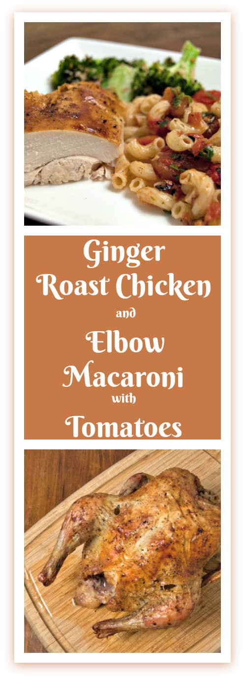 Ginger Roast Chicken and Elbow Macaroni with Tomatoes: the delicious flavors in this recipe will amaze you!