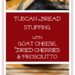 Tuscan Bread Stuffing with Goat Cheese, Dried Cherries and Prosciutto