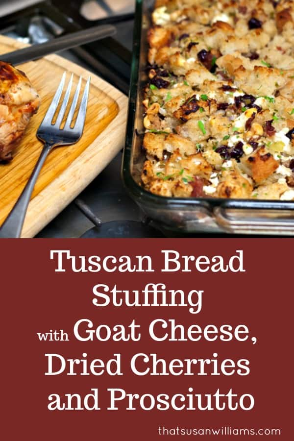 Tuscan Bread Stuffing with Goat Cheese, Dried Cherries and Prosciutto #stuffing #Thanksgiving #recipes #gourmet