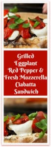 Grilled Eggplant, Red Pepper and Fresh Mozzarella on Ciabatta Sandwich