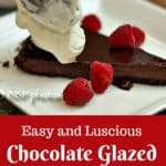 Easy, Luscious, Chocolate Glazed Chocolate Tart, served with Raspberries and Whipped Cream: the perfect dessert for entertaining. #chocolate #chocolatedessert #easychocolatedessert #Valentinesday