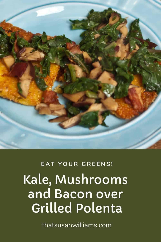 Kale, Mushrooms & Bacon Over Grilled Polenta