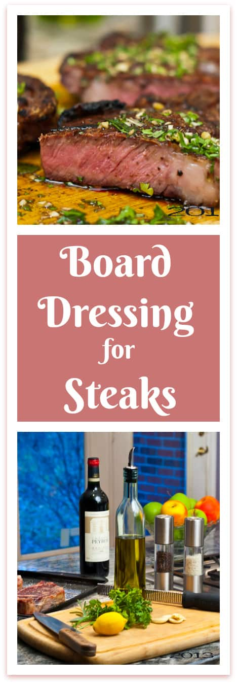 Board Dressing for Steaks is an innovative way to serve steak. The grilled meat is enhanced by a dressing you prepare for it, right on the cutting board.