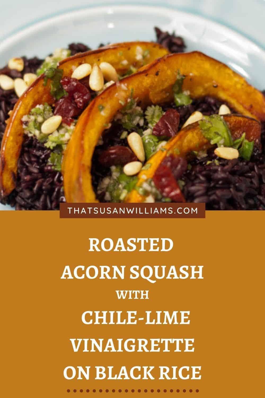 Roasted Acorn Squash with Chile Lime Vinaigrette on Black Rice