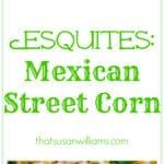 Esquites: Mexican-Street-Corn-Summertime-Side-Dish | thatsusanwilliams.com