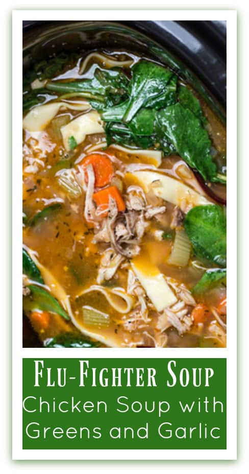Cold/Flu Season calls for Flu-Fighter Soup: Chicken Soup with Greens and Garlic.