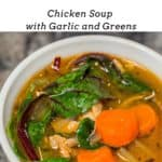 Flu Fighter Soup: Chicken Soup with Garlic and Greens