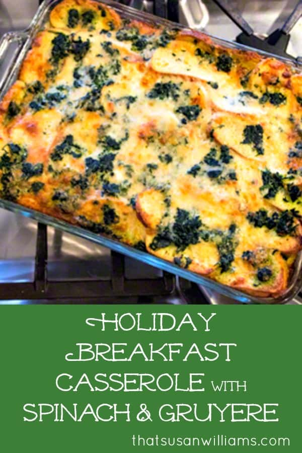 Holiday Breakfast Casserole with Spinach & Alpine Cheddar or Gruyère: the perfect breakfast or brunch casserole when company's coming. #holidayrecipe #breakfastcasserole #holiday #recipe #eggcasserole