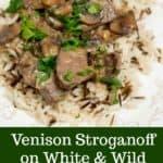 Venison Stroganoff on White & Wild Rice #venison #venisonrecipe #mushrooms #stroganoff