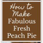 The Recipe for How to Make Fabulous Fresh Peach Pie: easy, and a classic summer dessert. #peach #peachpie #recipe #homemade #fresh