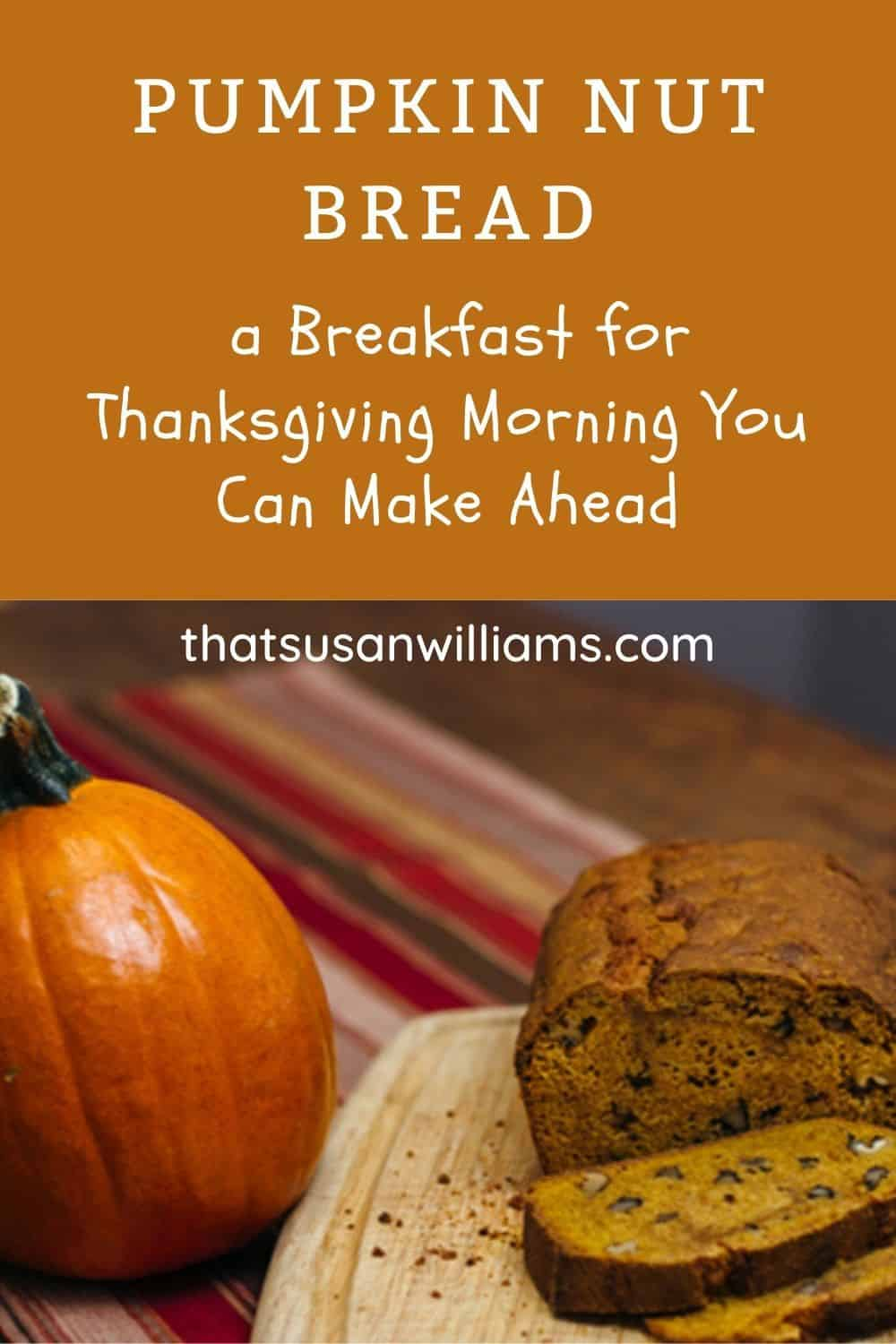 Pumpkin Bread: Breakfast you can make in advance for Thanksgiving Morning